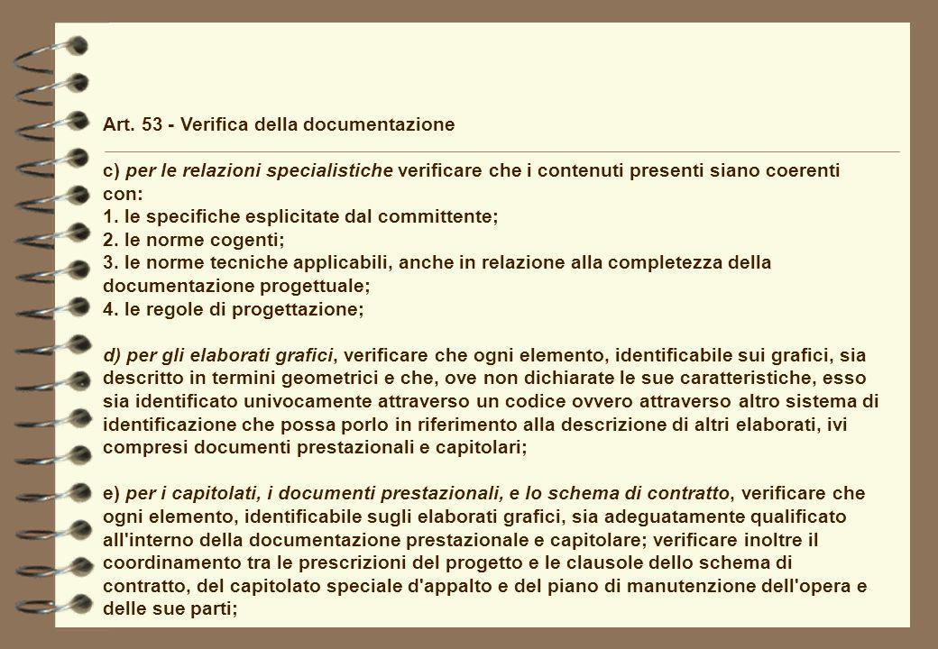 Art. 53 - Verifica della documentazione c) per le relazioni specialistiche verificare che i contenuti presenti siano coerenti con: 1. le specifiche es