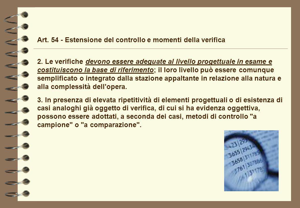 Art. 54 - Estensione del controllo e momenti della verifica 2. Le verifiche devono essere adeguate al livello progettuale in esame e costituiscono la