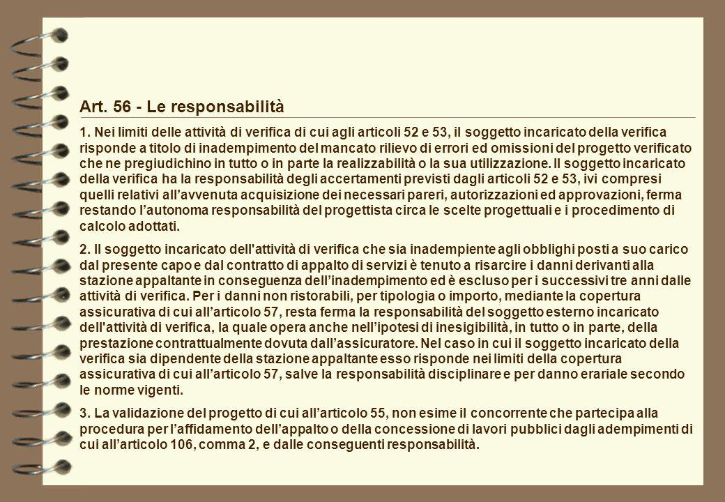 Art. 56 - Le responsabilità 1. Nei limiti delle attività di verifica di cui agli articoli 52 e 53, il soggetto incaricato della verifica risponde a ti