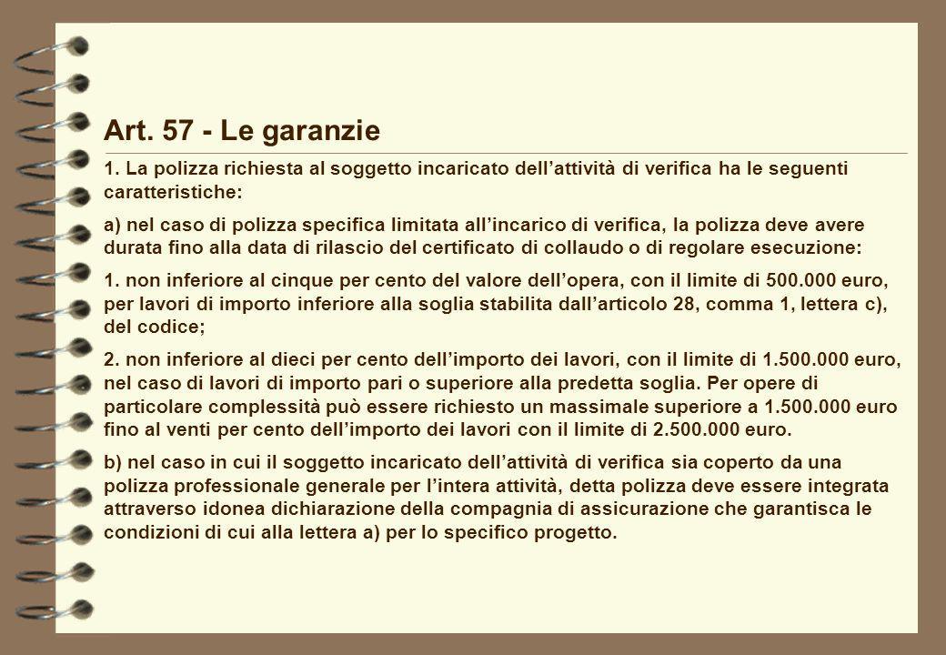 Art. 57 - Le garanzie 1. La polizza richiesta al soggetto incaricato dellattività di verifica ha le seguenti caratteristiche: a) nel caso di polizza s