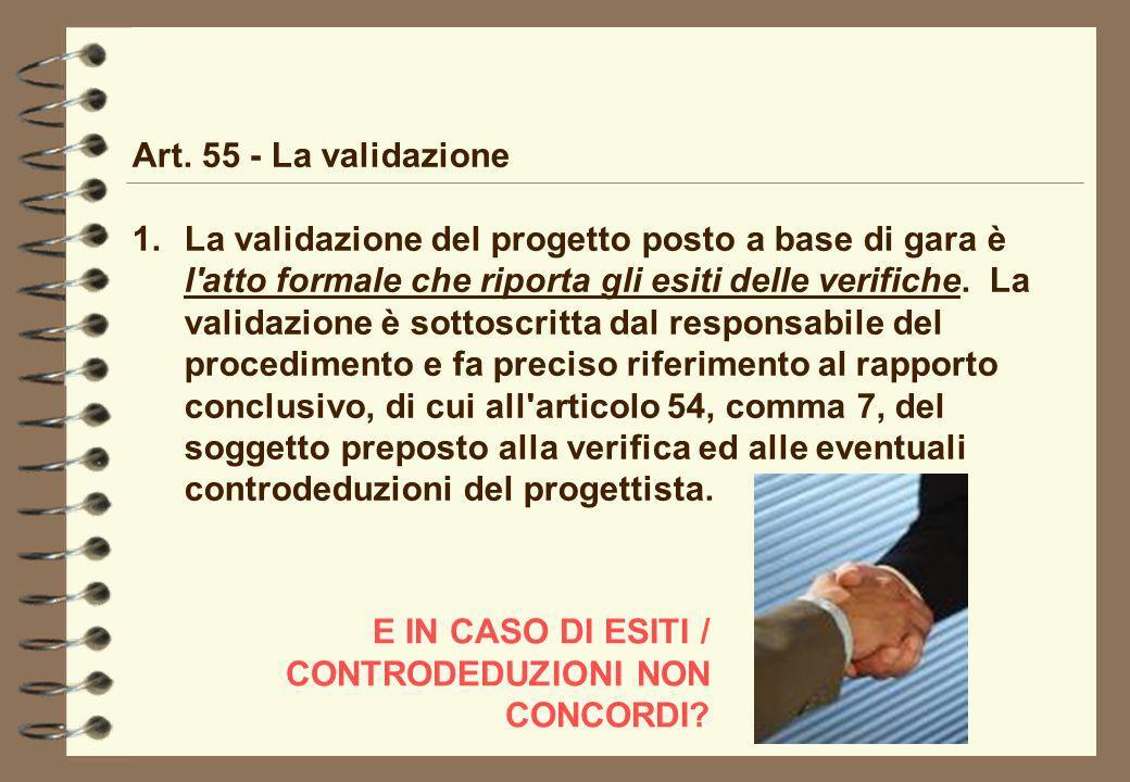Art. 55 - La validazione 1.La validazione del progetto posto a base di gara è l'atto formale che riporta gli esiti delle verifiche. La validazione è s