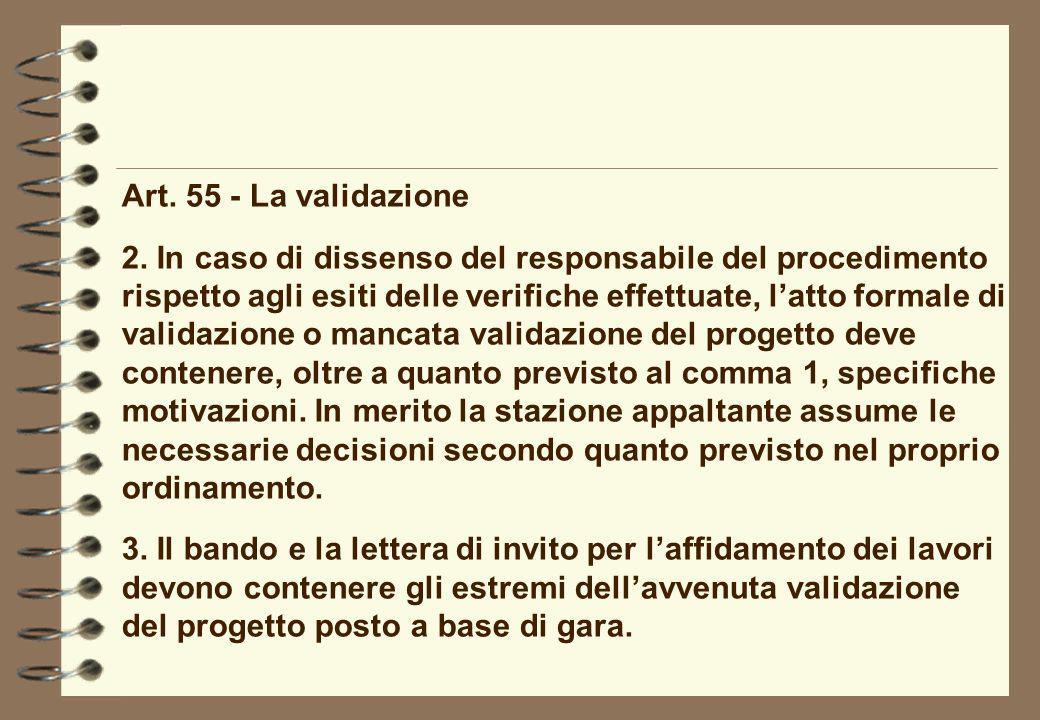 Art. 55 - La validazione 2. In caso di dissenso del responsabile del procedimento rispetto agli esiti delle verifiche effettuate, latto formale di val
