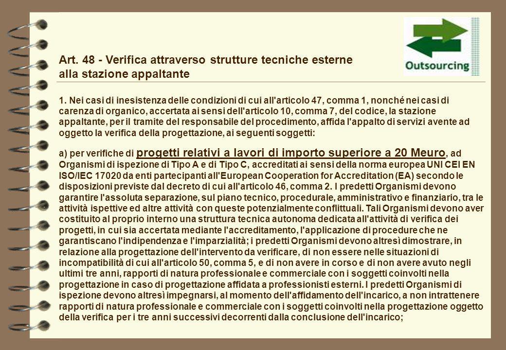 Art. 48 - Verifica attraverso strutture tecniche esterne alla stazione appaltante 1. Nei casi di inesistenza delle condizioni di cui all'articolo 47,
