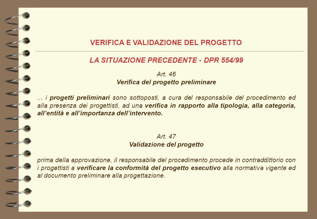 VERIFICA E VALIDAZIONE DEL PROGETTO LA SITUAZIONE PRECEDENTE - DPR 554/99 Art. 46 Verifica del progetto preliminare... i progetti preliminari sono sot