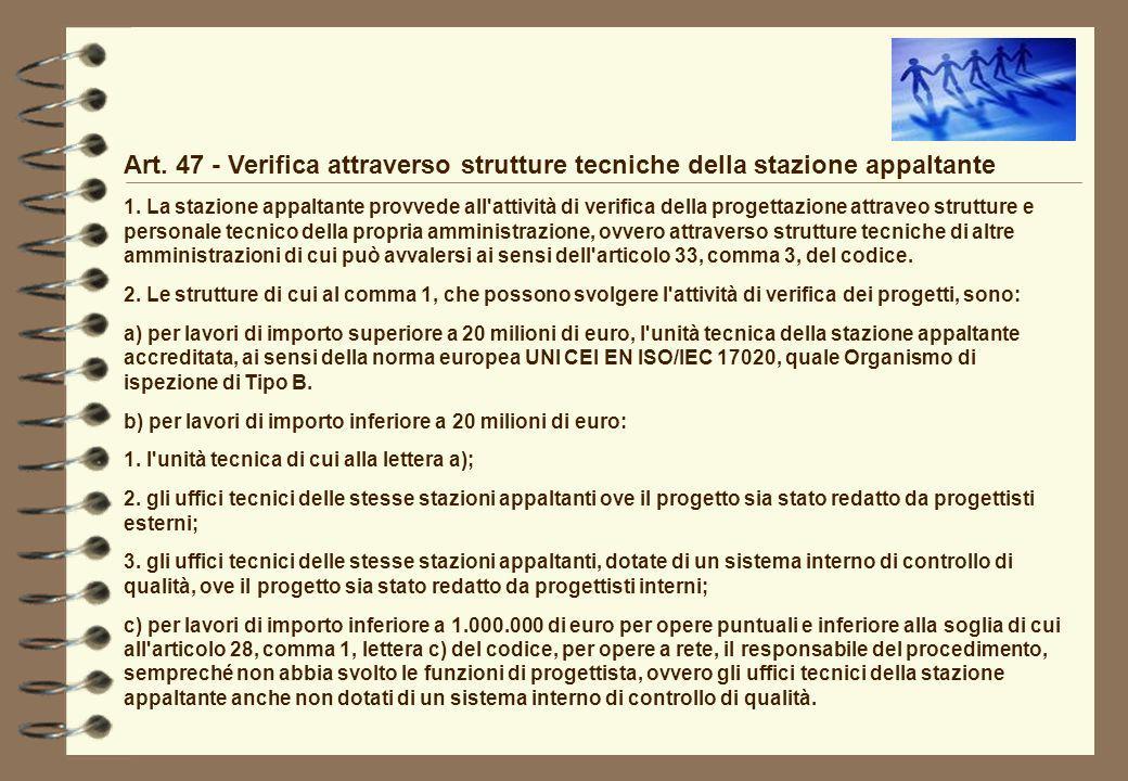 Art. 47 - Verifica attraverso strutture tecniche della stazione appaltante 1. La stazione appaltante provvede all'attività di verifica della progettaz