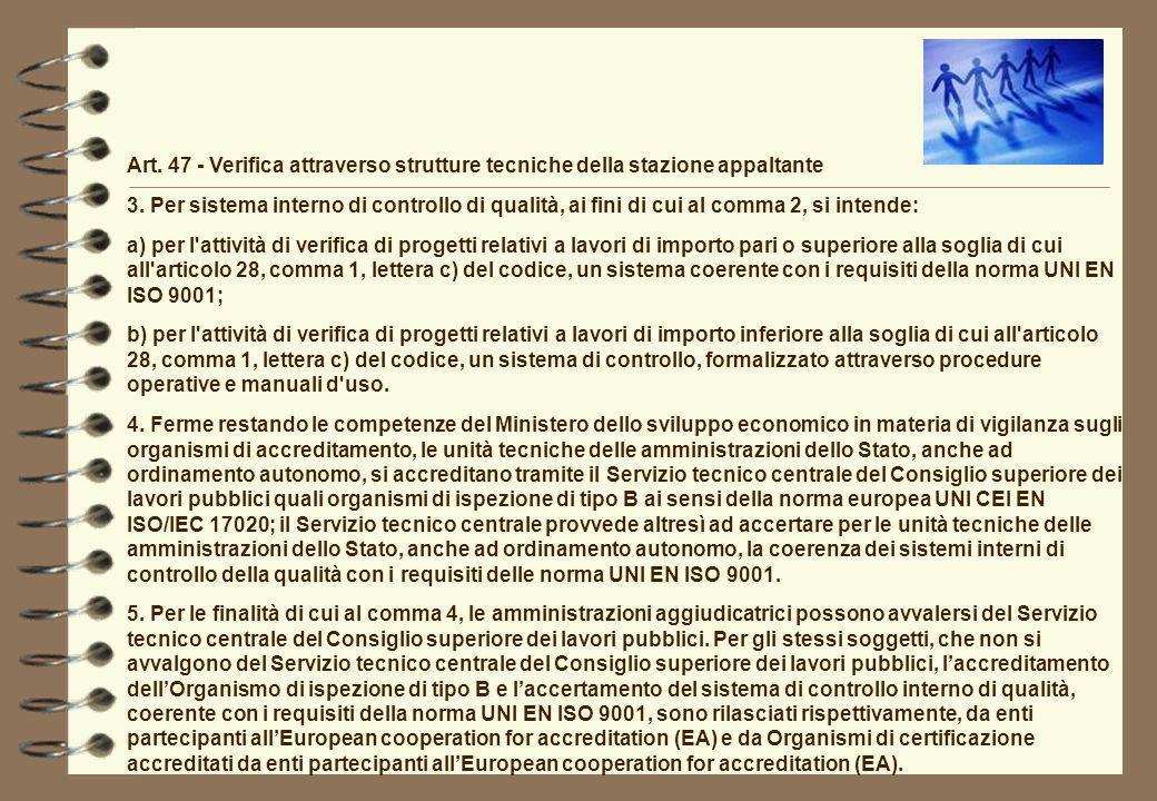 Art. 47 - Verifica attraverso strutture tecniche della stazione appaltante 3. Per sistema interno di controllo di qualità, ai fini di cui al comma 2,