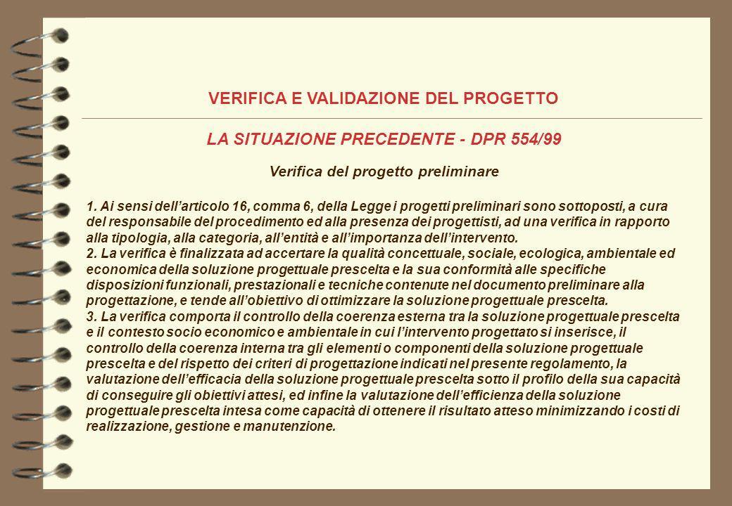 VERIFICA E VALIDAZIONE DEL PROGETTO LA SITUAZIONE PRECEDENTE - DPR 554/99 Verifica del progetto preliminare 1. Ai sensi dellarticolo 16, comma 6, dell