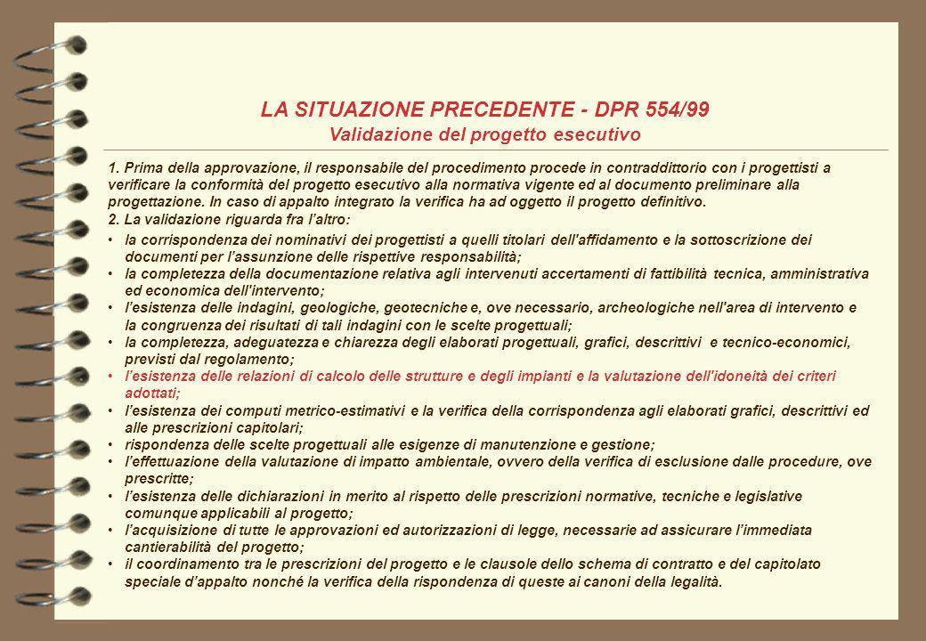 LA SITUAZIONE PRECEDENTE - DPR 554/99 Validazione del progetto esecutivo 1. Prima della approvazione, il responsabile del procedimento procede in cont