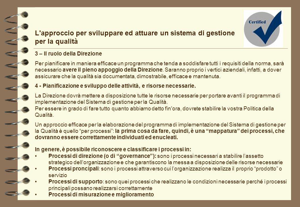 L'approccio per sviluppare ed attuare un sistema di gestione per la qualità 3 – Il ruolo della Direzione Per pianificare in maniera efficace un progra