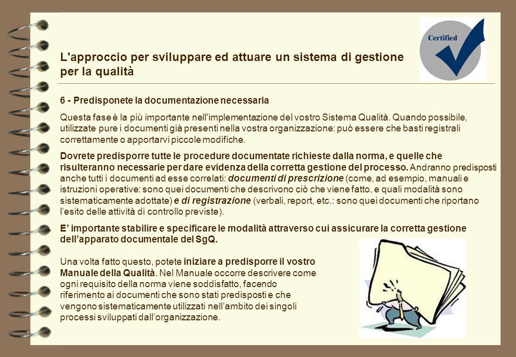 L'approccio per sviluppare ed attuare un sistema di gestione per la qualità 6 - Predisponete la documentazione necessaria Questa fase è la più importa