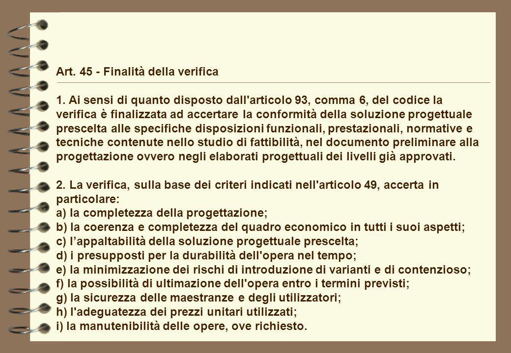 Art. 45 - Finalità della verifica 1. Ai sensi di quanto disposto dall'articolo 93, comma 6, del codice la verifica è finalizzata ad accertare la confo