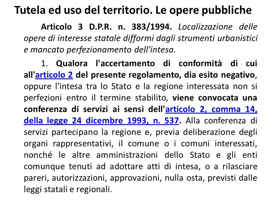 Tutela ed uso del territorio. Le opere pubbliche Articolo 3 D.P.R. n. 383/1994. Localizzazione delle opere di interesse statale difformi dagli strumen