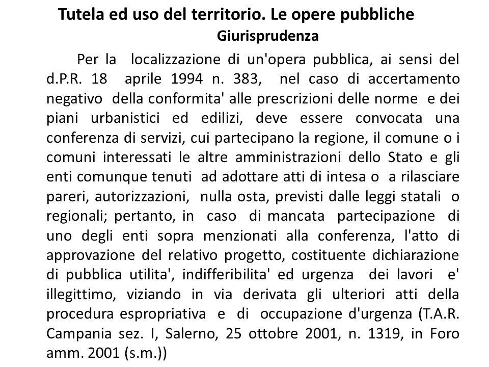 Tutela ed uso del territorio. Le opere pubbliche Giurisprudenza Per la localizzazione di un'opera pubblica, ai sensi del d.P.R. 18 aprile 1994 n. 383,