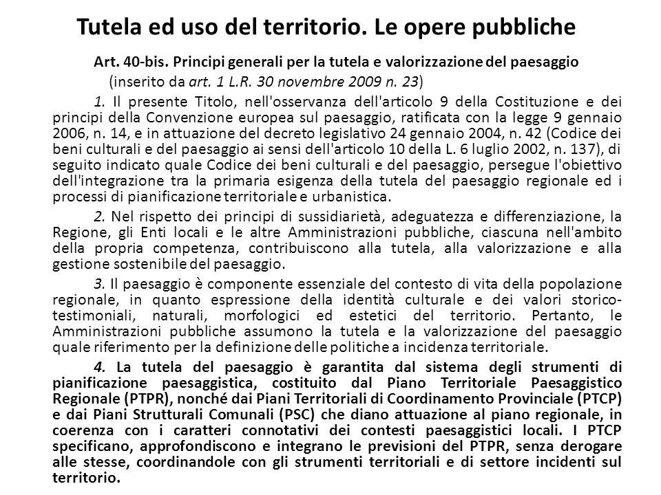Tutela ed uso del territorio. Le opere pubbliche Art. 40-bis. Principi generali per la tutela e valorizzazione del paesaggio (inserito da art. 1 L.R.