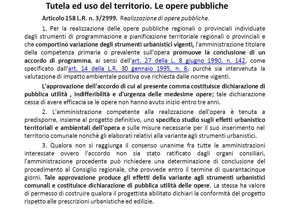 Tutela ed uso del territorio. Le opere pubbliche Articolo 158 L.R. n. 3/2999. Realizzazione di opere pubbliche. 1. Per la realizzazione delle opere pu