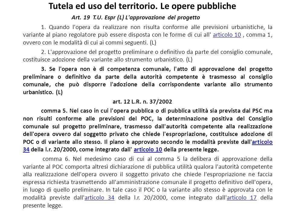 Tutela ed uso del territorio. Le opere pubbliche Art. 19 T.U. Espr (L) L'approvazione del progetto 1. Quando l'opera da realizzare non risulta conform