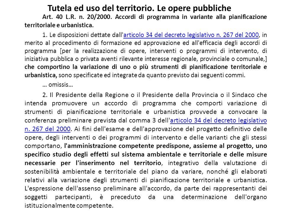 Tutela ed uso del territorio. Le opere pubbliche Art. 40 L.R. n. 20/2000. Accordi di programma in variante alla pianificazione territoriale e urbanist