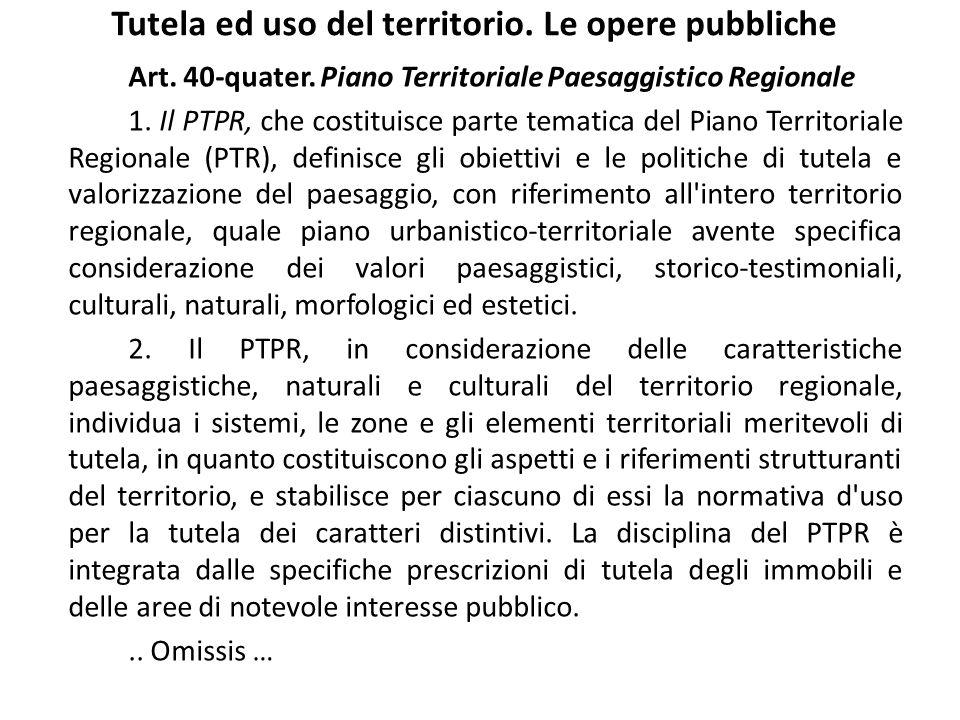 Tutela ed uso del territorio. Le opere pubbliche Art. 40-quater. Piano Territoriale Paesaggistico Regionale 1. Il PTPR, che costituisce parte tematica