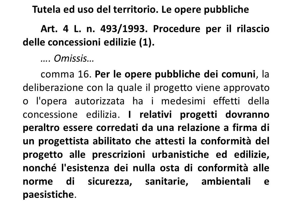Tutela ed uso del territorio. Le opere pubbliche Art. 4 L. n. 493/1993. Procedure per il rilascio delle concessioni edilizie (1). …. Omissis… comma 16