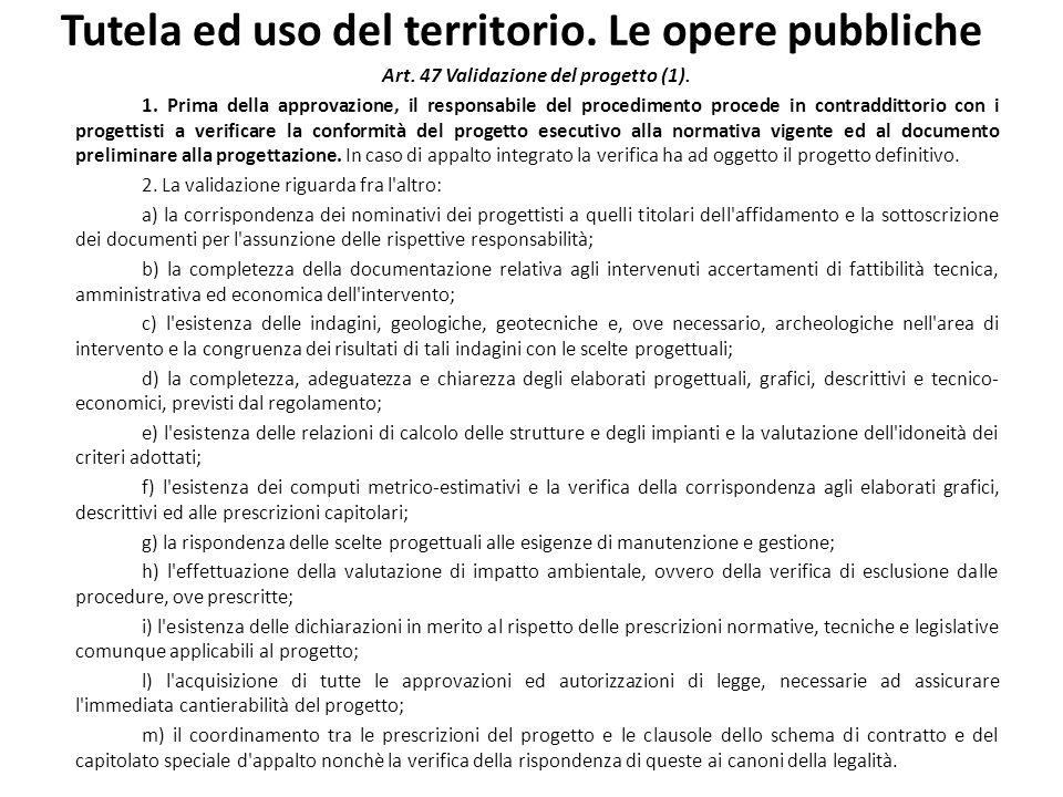 Tutela ed uso del territorio. Le opere pubbliche Art. 47 Validazione del progetto (1). 1. Prima della approvazione, il responsabile del procedimento p