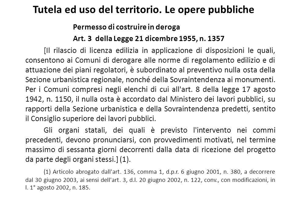Tutela ed uso del territorio. Le opere pubbliche Permesso di costruire in deroga Art. 3 della Legge 21 dicembre 1955, n. 1357 [Il rilascio di licenza