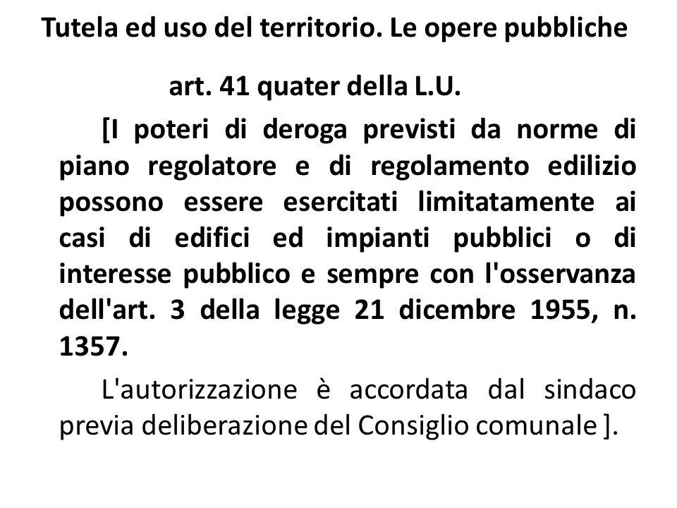 Tutela ed uso del territorio. Le opere pubbliche art. 41 quater della L.U. [I poteri di deroga previsti da norme di piano regolatore e di regolamento