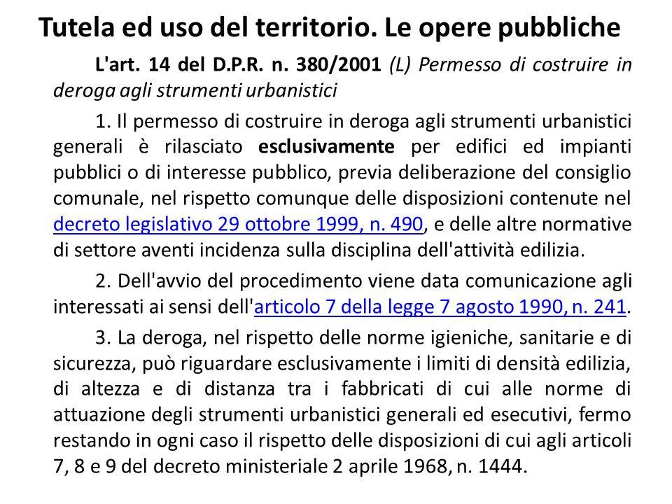 Tutela ed uso del territorio. Le opere pubbliche L'art. 14 del D.P.R. n. 380/2001 (L) Permesso di costruire in deroga agli strumenti urbanistici 1. Il