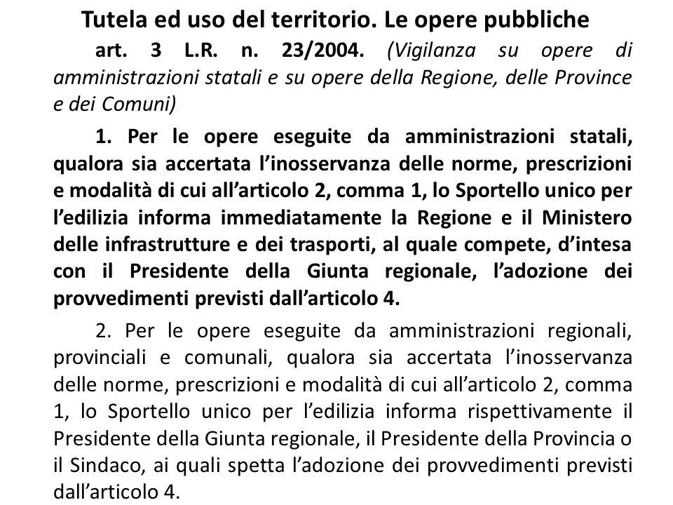 Tutela ed uso del territorio. Le opere pubbliche art. 3 L.R. n. 23/2004. (Vigilanza su opere di amministrazioni statali e su opere della Regione, dell