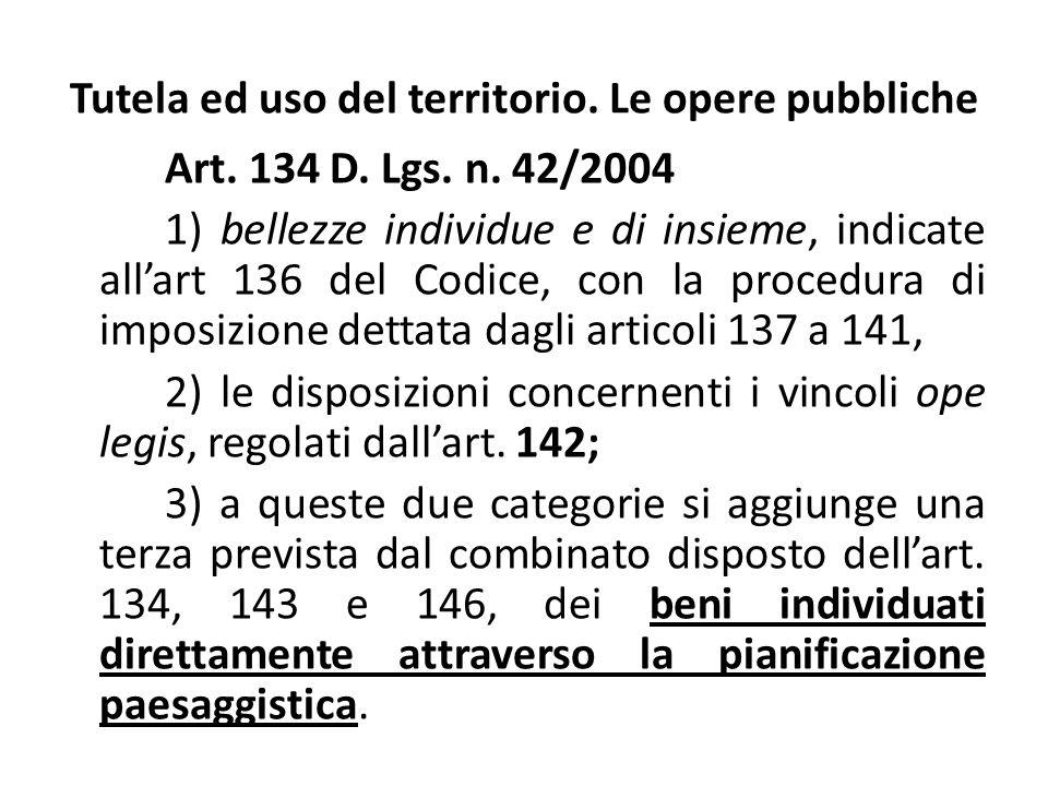 Tutela ed uso del territorio. Le opere pubbliche Art. 134 D. Lgs. n. 42/2004 1) bellezze individue e di insieme, indicate allart 136 del Codice, con l