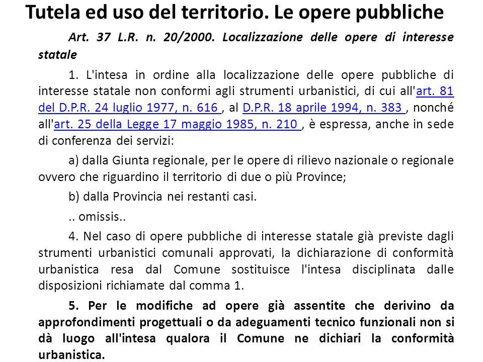 Tutela ed uso del territorio. Le opere pubbliche Art. 37 L.R. n. 20/2000. Localizzazione delle opere di interesse statale 1. L'intesa in ordine alla l