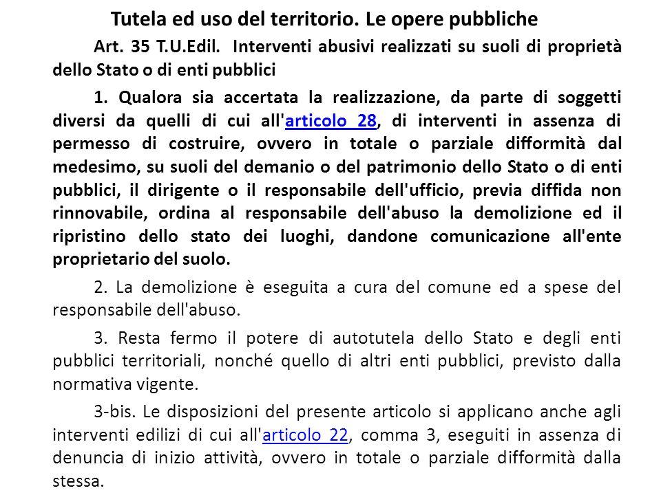 Tutela ed uso del territorio. Le opere pubbliche Art. 35 T.U.Edil. Interventi abusivi realizzati su suoli di proprietà dello Stato o di enti pubblici