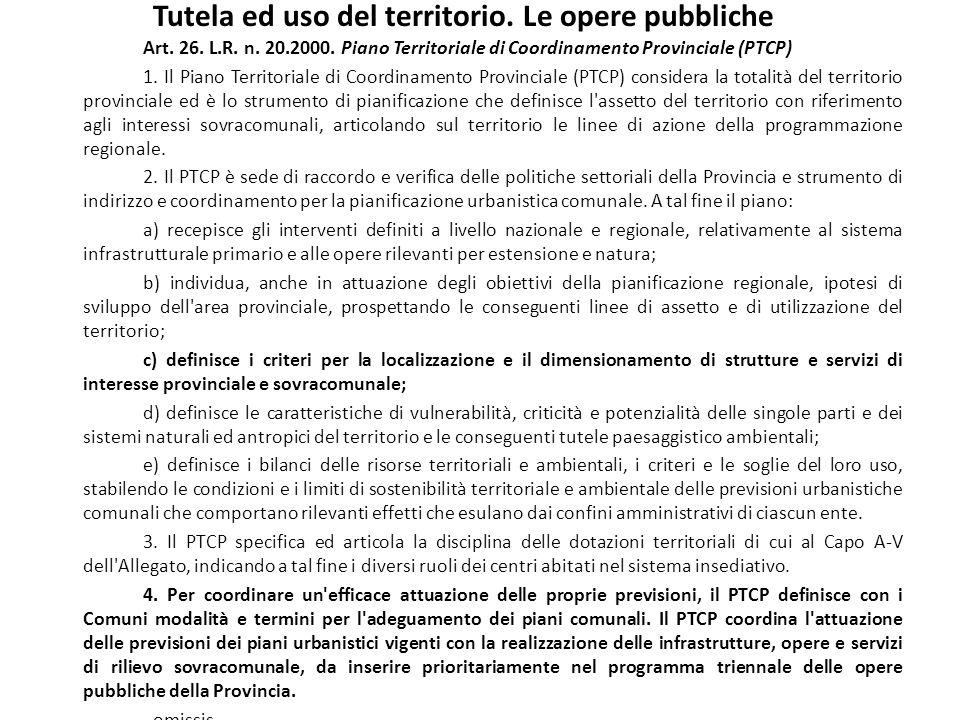 Tutela ed uso del territorio. Le opere pubbliche Art. 26. L.R. n. 20.2000. Piano Territoriale di Coordinamento Provinciale (PTCP) 1. Il Piano Territor