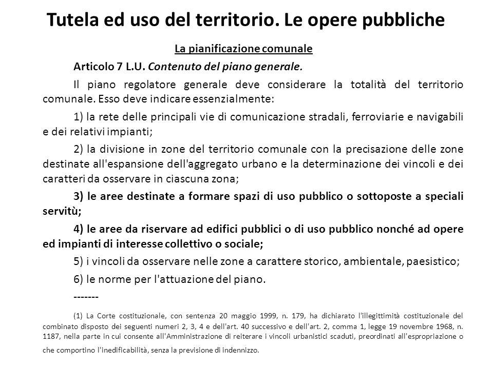 Tutela ed uso del territorio. Le opere pubbliche La pianificazione comunale Articolo 7 L.U. Contenuto del piano generale. Il piano regolatore generale