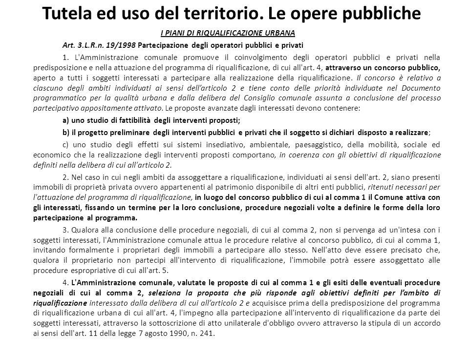 Tutela ed uso del territorio. Le opere pubbliche I PIANI DI RIQUALIFICAZIONE URBANA Art. 3.L.R.n. 19/1998 Partecipazione degli operatori pubblici e pr