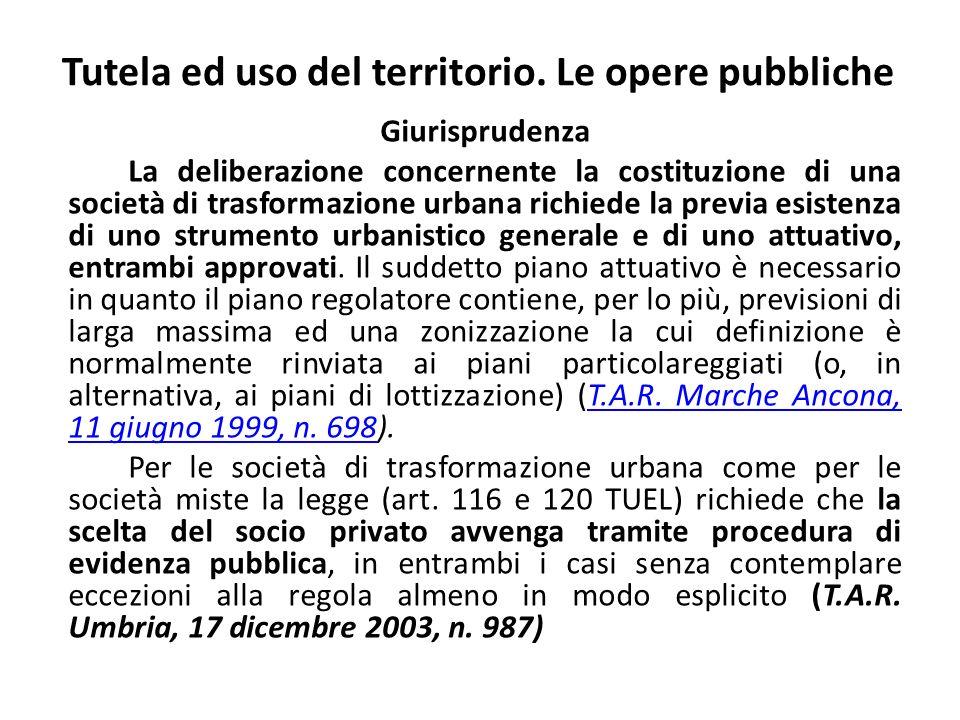 Tutela ed uso del territorio. Le opere pubbliche Giurisprudenza La deliberazione concernente la costituzione di una società di trasformazione urbana r