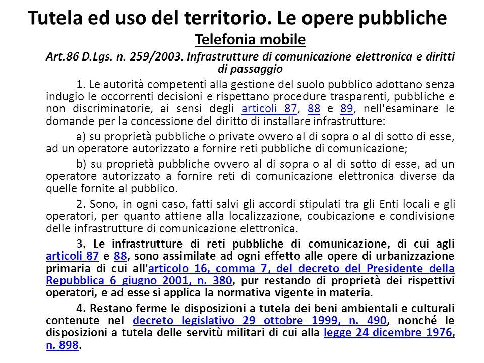 Tutela ed uso del territorio. Le opere pubbliche Telefonia mobile Art.86 D.Lgs. n. 259/2003. Infrastrutture di comunicazione elettronica e diritti di