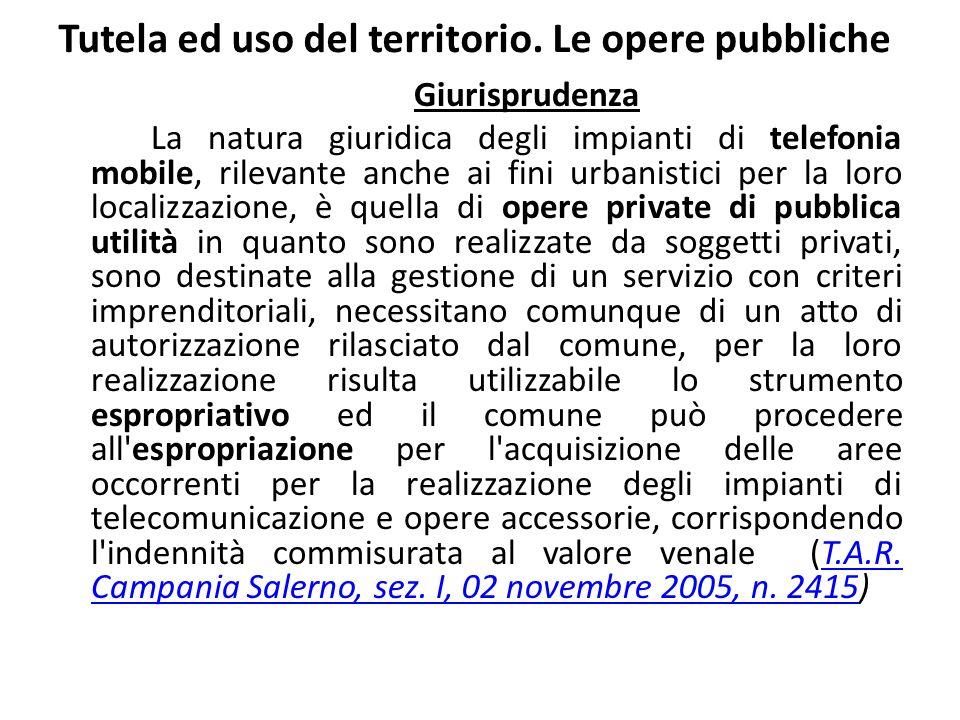 Tutela ed uso del territorio. Le opere pubbliche Giurisprudenza La natura giuridica degli impianti di telefonia mobile, rilevante anche ai fini urbani