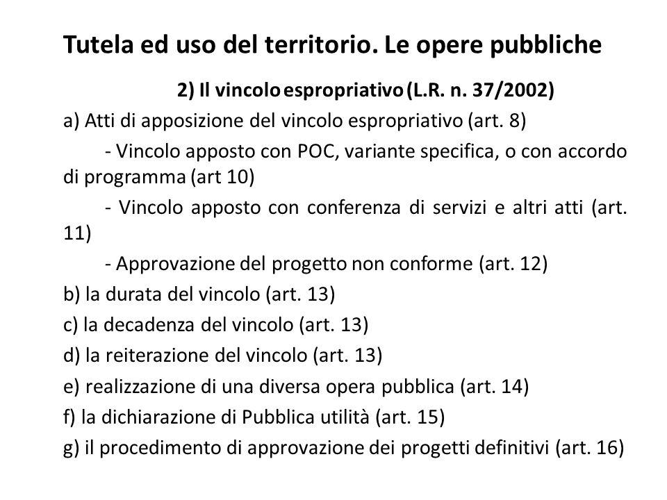 Tutela ed uso del territorio. Le opere pubbliche 2) Il vincolo espropriativo (L.R. n. 37/2002) a) Atti di apposizione del vincolo espropriativo (art.