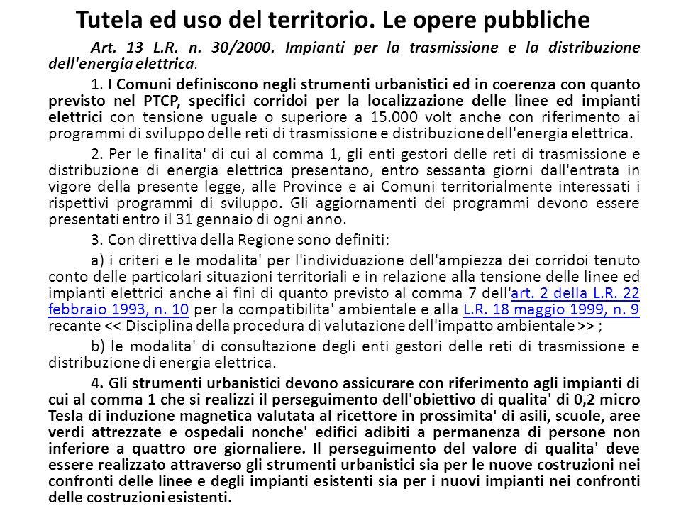 Tutela ed uso del territorio. Le opere pubbliche Art. 13 L.R. n. 30/2000. Impianti per la trasmissione e la distribuzione dell'energia elettrica. 1. I