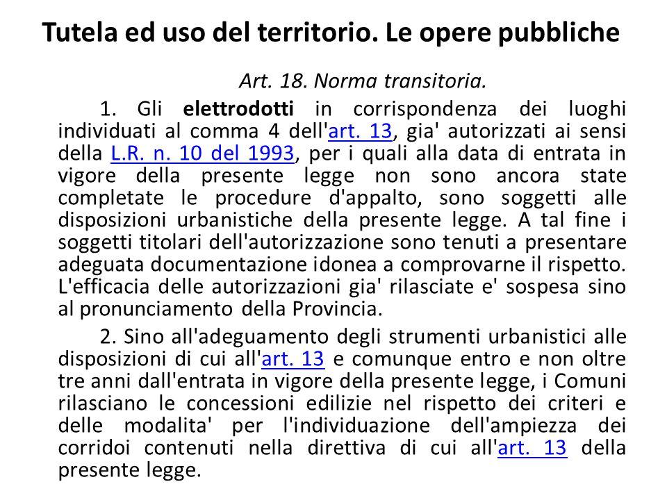 Tutela ed uso del territorio. Le opere pubbliche Art. 18. Norma transitoria. 1. Gli elettrodotti in corrispondenza dei luoghi individuati al comma 4 d