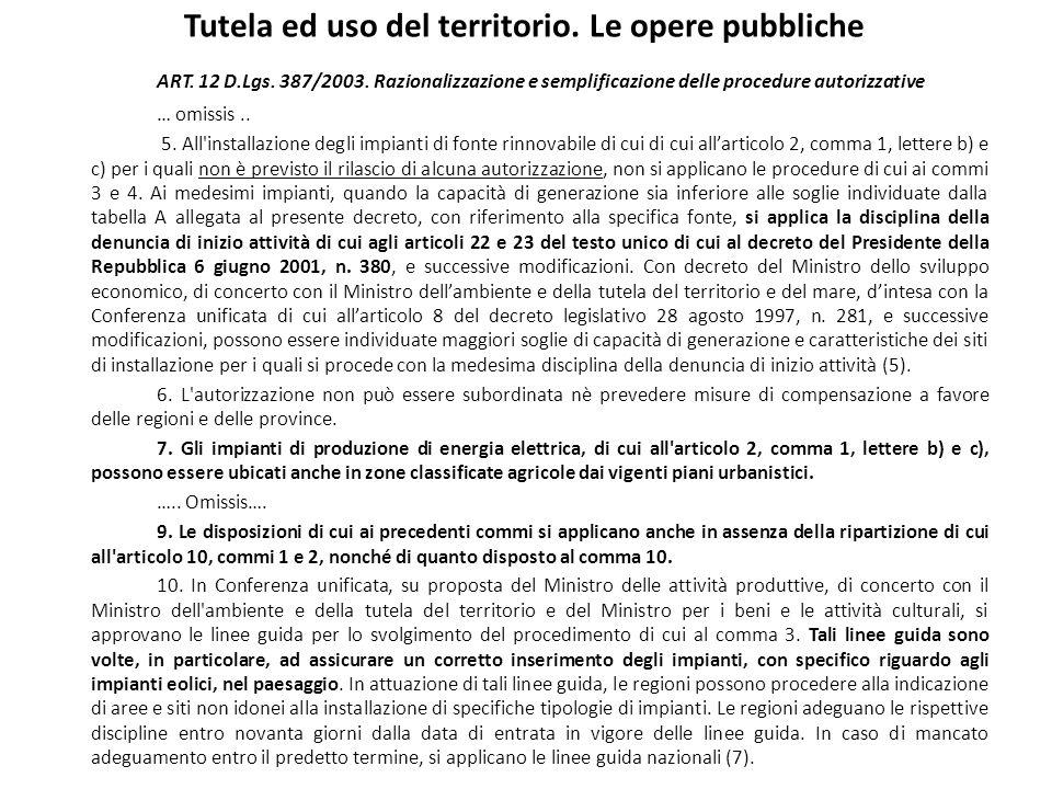Tutela ed uso del territorio. Le opere pubbliche ART. 12 D.Lgs. 387/2003. Razionalizzazione e semplificazione delle procedure autorizzative … omissis.