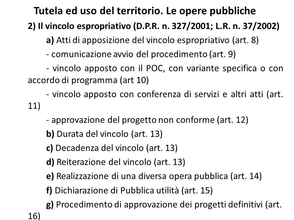 Tutela ed uso del territorio. Le opere pubbliche 2) Il vincolo espropriativo (D.P.R. n. 327/2001; L.R. n. 37/2002) a) Atti di apposizione del vincolo