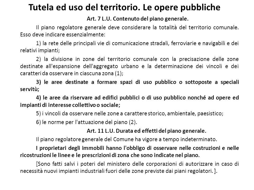 Tutela ed uso del territorio. Le opere pubbliche Art. 7 L.U. Contenuto del piano generale. Il piano regolatore generale deve considerare la totalità d