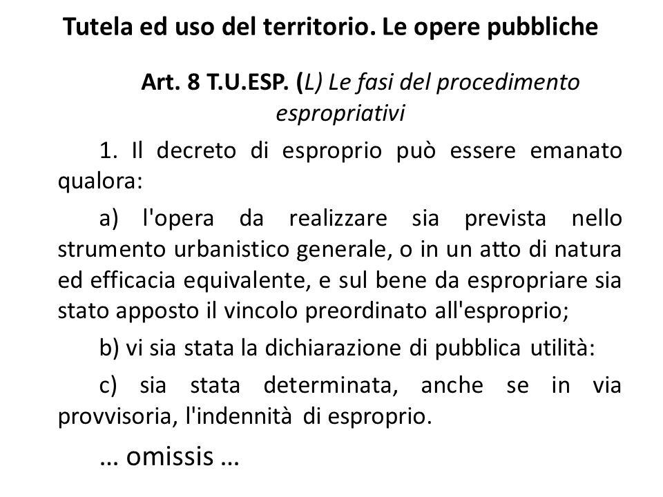 Tutela ed uso del territorio. Le opere pubbliche Art. 8 T.U.ESP. (L) Le fasi del procedimento espropriativi 1. Il decreto di esproprio può essere eman