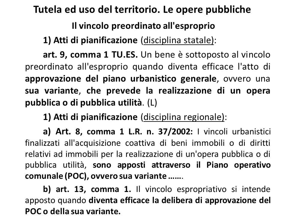 Tutela ed uso del territorio. Le opere pubbliche Il vincolo preordinato all'esproprio 1) Atti di pianificazione (disciplina statale): art. 9, comma 1