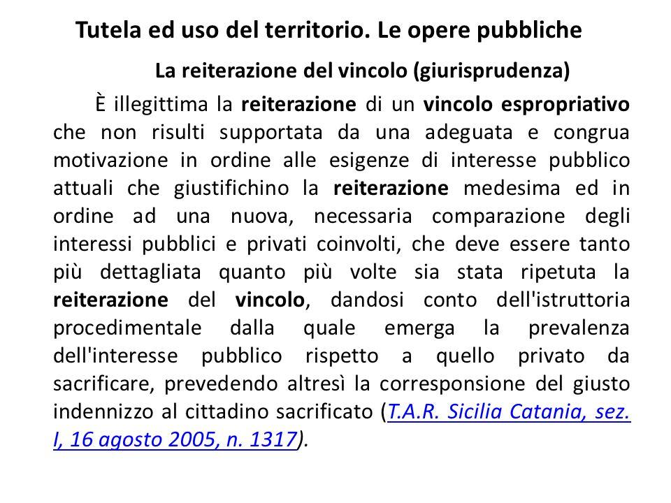 Tutela ed uso del territorio. Le opere pubbliche La reiterazione del vincolo (giurisprudenza) È illegittima la reiterazione di un vincolo espropriativ
