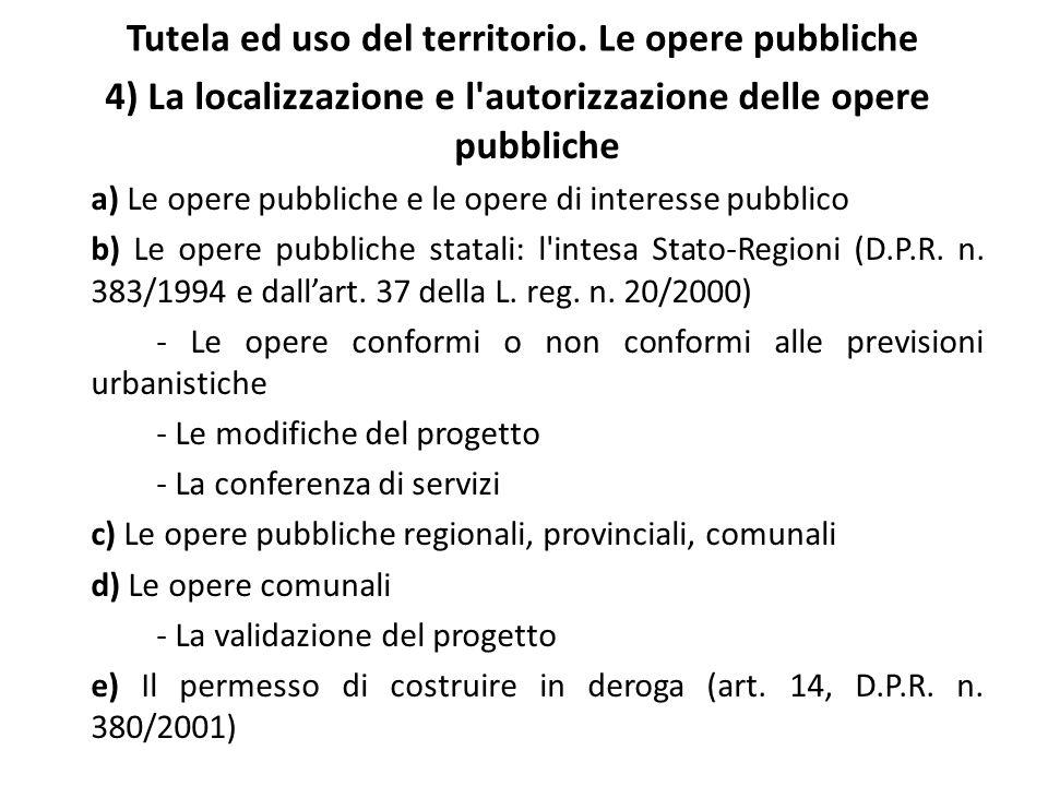 Tutela ed uso del territorio. Le opere pubbliche 4) La localizzazione e l'autorizzazione delle opere pubbliche a) Le opere pubbliche e le opere di int