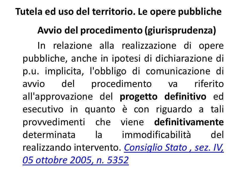 Tutela ed uso del territorio. Le opere pubbliche Avvio del procedimento (giurisprudenza) In relazione alla realizzazione di opere pubbliche, anche in