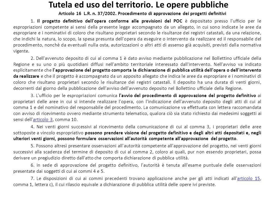 Tutela ed uso del territorio. Le opere pubbliche Articolo 16 L.R. n. 37/2002. Procedimento di approvazione dei progetti definitivi 1. Il progetto defi