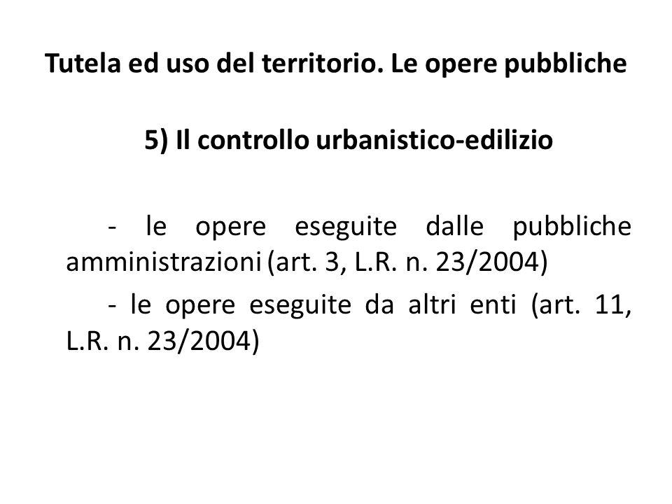 Tutela ed uso del territorio. Le opere pubbliche 5) Il controllo urbanistico-edilizio - le opere eseguite dalle pubbliche amministrazioni (art. 3, L.R